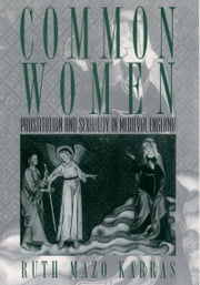 Common Women: Prostitution and Sexuality in Medieval England ebook by Ruth Mazo Karras