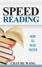 Speed Reading: How to Read Faster ebook by CHAN HU WANG