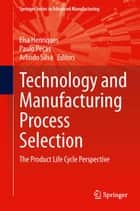 Technology and Manufacturing Process Selection ebook by Elsa Henriques,Paulo Pecas,Arlindo Silva