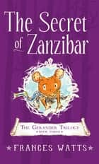 The Secret of Zanzibar - Gerander Trilogy Book 3 ebook by Frances Watts
