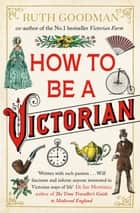 How to be a Victorian ebook by