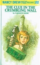 Nancy Drew 22: The Clue in the Crumbling Wall ebook by Carolyn Keene
