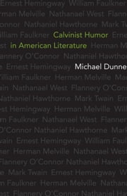 Calvinist Humor in American Literature ebook by Dunne, Michael