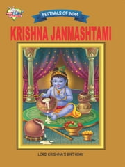 Krishna Janmashtami - Festivals Of India ebook by Priyanka Verma