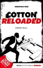 Cotton Reloaded - 32 - Ebene Null ebook by Christian Weis