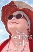 The Wife's Tale eBook by Lori Lansens