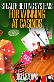 STEALTH+BETTING+SYSTEMS+FOR+WINNING+AT+CASINOS