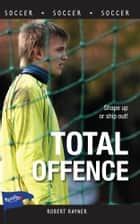 Total Offence ebook by Robert Rayner