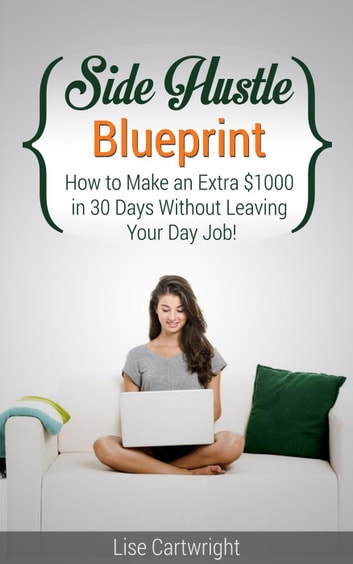 Side hustle blueprint how to make an extra 1000 per month side hustle blueprint how to make an extra 1000 per month without leaving your job malvernweather Choice Image