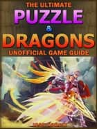 Puzzle & Dragons Unofficial Tips, Tricks, & Walkthroughs ebook by Chala Dar