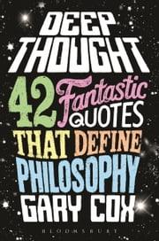 Deep Thought - 42 Fantastic Quotes That Define Philosophy ebook by Gary Cox