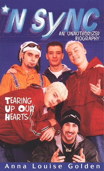 'N Sync - Tearing Up Our Hearts ebook by Anna Louise Golden