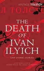 The Death of Ivan Ilyich and Other Stories eBook by Leo Tolstoy, Richard Pevear, Larissa Volokhonsky