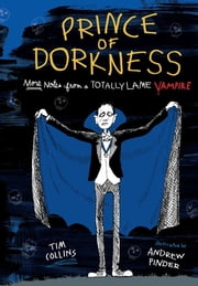 Prince of Dorkness - More Notes from a Totally Lame Vampire ebook by Tim Collins,Andrew Pinder