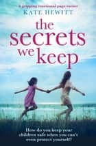The Secrets We Keep - An unputdownable emotional page-turner ebook by Kate Hewitt