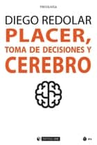 Placer, toma de decisiones y cerebro ebook by Diego  Redolar