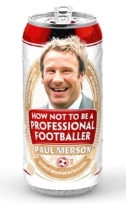 How Not to Be a Professional Footballer ebook by Paul Merson