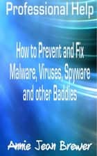 Professional Help: How to Prevent and Fix Malware, Viruses, Spyware and Other Baddies ebook by Annie Jean Brewer