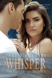 Whisper - The Elan Series, #1.5 ebook by Tracie Roberts