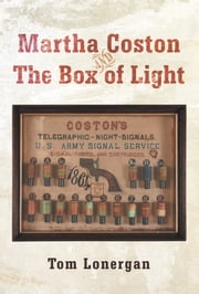 Martha Coston and The Box of Light ebook by Tom Lonergan