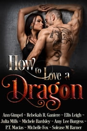 How to Love a Dragon ebook by Michelle Fox,P.T. Macias,Solease M Barner,Amy Lee Burgess,Michele Bardsley,Julie Mills,Ellis Leigh,Ann Gimpel,Rebekah R. Garniere