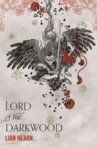Lord of the Darkwood - The Tale of Shikanoko ebook by Lian Hearn