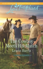 The Cowboy Meets His Match (Mills & Boon Love Inspired) (Rodeo Heroes, Book 3) ebook by Leann Harris