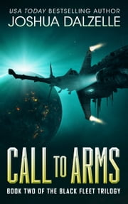 Call to Arms (Black Fleet Trilogy, #2) - Book Two of the Black Fleet Trilogy ebook by Joshua Dalzelle