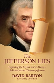 The Jefferson Lies - Exposing the Myths You've Always Believed About Thomas Jefferson ebook by David Barton