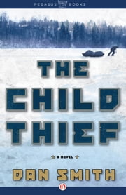 The Child Thief - A Novel ebook by Dan Smith