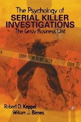 The Psychology of Serial Killer Investigations - The Grisly Business Unit ebook by Robert D. Keppel,William J. Birnes