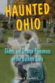 Haunted Ohio - Ghosts and Strange Phenomena of the Buckeye State ebook by Charles A. Stansfield Jr.