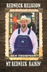 Redneck Religion: My Redneck Raisin' ebook by Paul Figlow,Jackie Thompson,David Benjamin Thompson