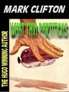 WHAT THIN PARTITIONS - THE HILARIOUS MISADVENTURES OF RALPH KENNEDY, PSICHOLOGIST #1 ebook by Mark Clifton