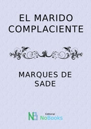 El marido complaciente ebook by Marques de Sade