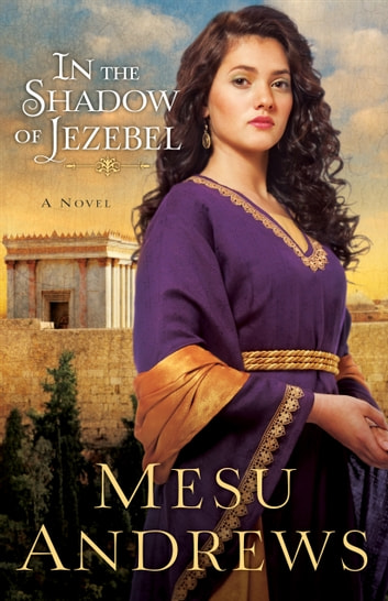 In the Shadow of Jezebel (Treasures of His Love Book #4) - A Novel ebook by Mesu Andrews