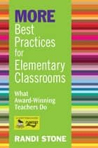 MORE Best Practices for Elementary Classrooms ebook by Randi B. Stone