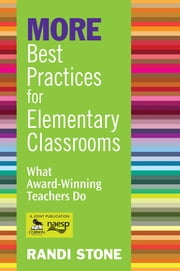 MORE Best Practices for Elementary Classrooms - What Award-Winning Teachers Do ebook by Randi B. Stone