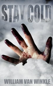 Stay Cold: A Short Story ebook by William Van Winkle
