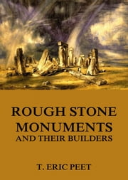 Rough Stone Monuments And Their Builders ebook by T. Eric Peet
