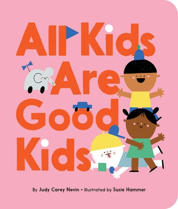 All Kids Are Good Kids eBook by Judy Carey Nevin