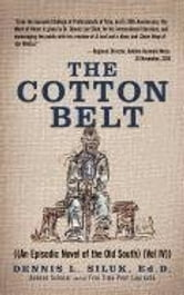 The Cotton Belt - ((An Episodic Novel of the Old South) (Vol IV)) ebook by Dennis L. Siluk, Ed.D.