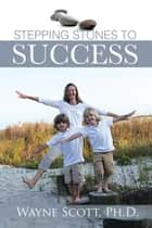 Stepping Stones to Success ebook by Wayne Scott