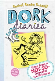 Dork Diaries 4 - Tales from a Not-So-Graceful Ice Princess ebook by Rachel Renée Russell,Rachel Renée Russell