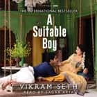 A Suitable Boy - THE CLASSIC BESTSELLER AND MAJOR BBC DRAMA audiobook by Vikram Seth