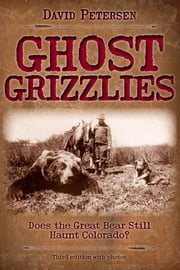 Ghost Grizzlies - Does the Great Bear Still Haunt Colorado? ebook by David Petersen