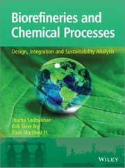 Biorefineries and Chemical Processes - Design, Integration and Sustainability Analysis ebook by Jhuma Sadhukhan,Kok Siew Ng,Elias Martinez Hernandez