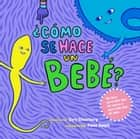 ¿Cómo se hace un bebé? - Spanish Language Edition ebook by Cory Silverberg, Fiona Smyth
