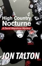 High Country Nocturne - A David Mapstone Mystery ebook by Jon Talton