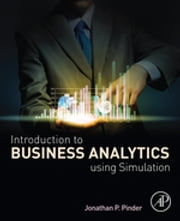 Introduction to Business Analytics Using Simulation ebook by Jonathan P. Pinder